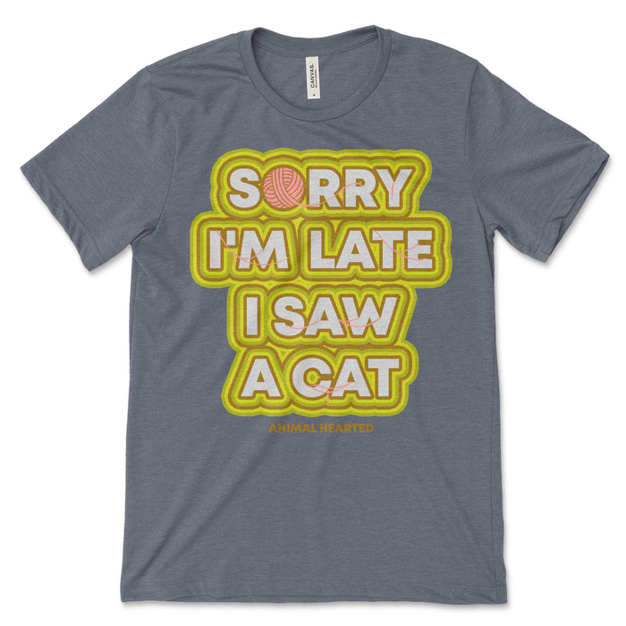 Sorry I'm Late I Saw A Cat T Shirt