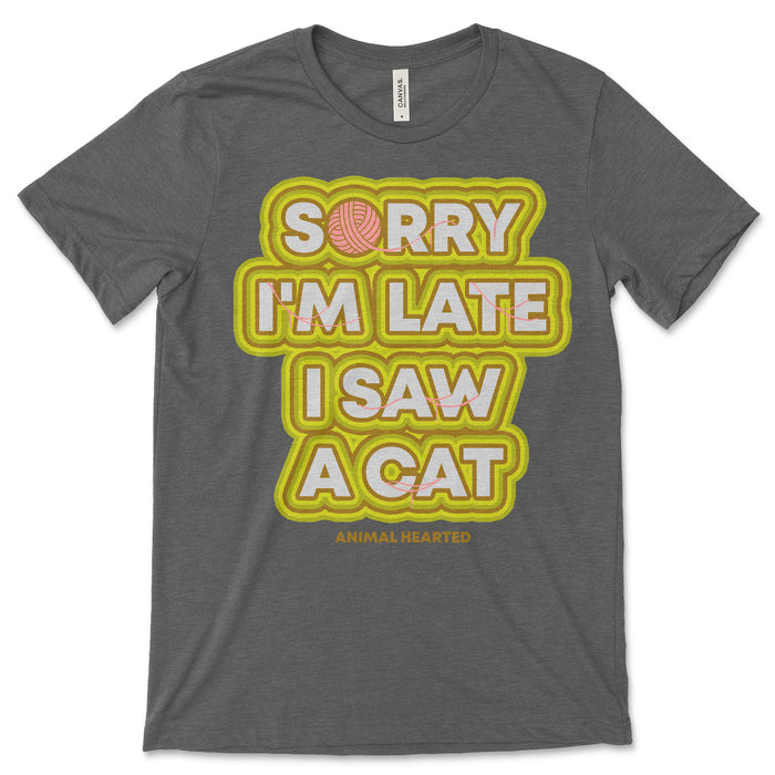Sorry I'm Late I Saw A Cat Tee Shirt
