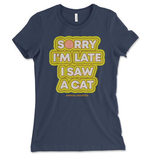 Sorry I'm Late I Saw A Cat Womens T Shirt