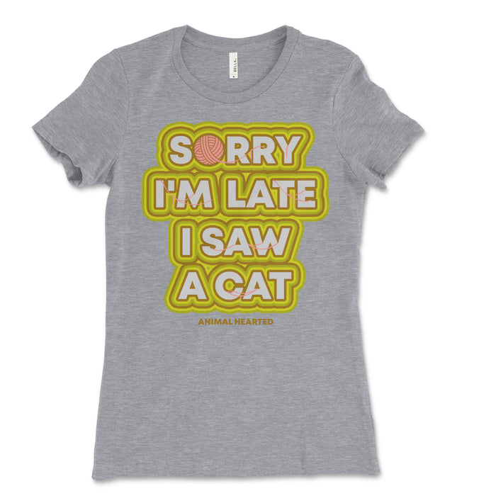 Sorry I'm Late I Saw A Cat Womens Tee Shirt