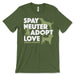 Spay Neuter Adopt Love Dog Shirt
