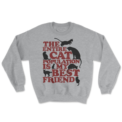 The Entire Cat Population Is My Best Friend Sweatshirt