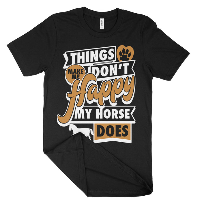 Things Dont Make Me Happy My Horse Does Shirt