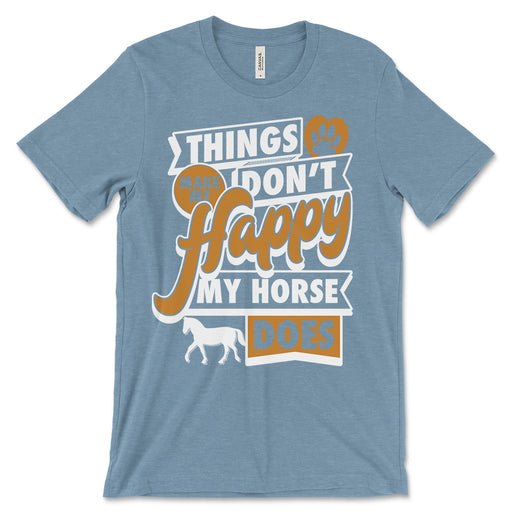 Things Dont Make Me Happy My Horse Does T Shirt