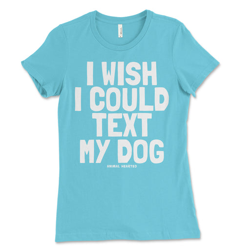 Womens I Wish I Could Text My Dog Shirt