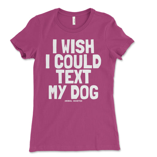 Womens I Wish I Could Text My Dog Tee Shirt
