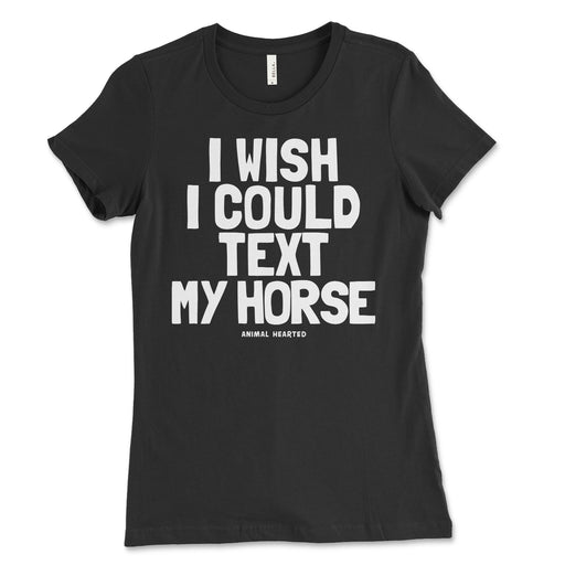 Women's I Wish I Could Text My Horse Shirt
