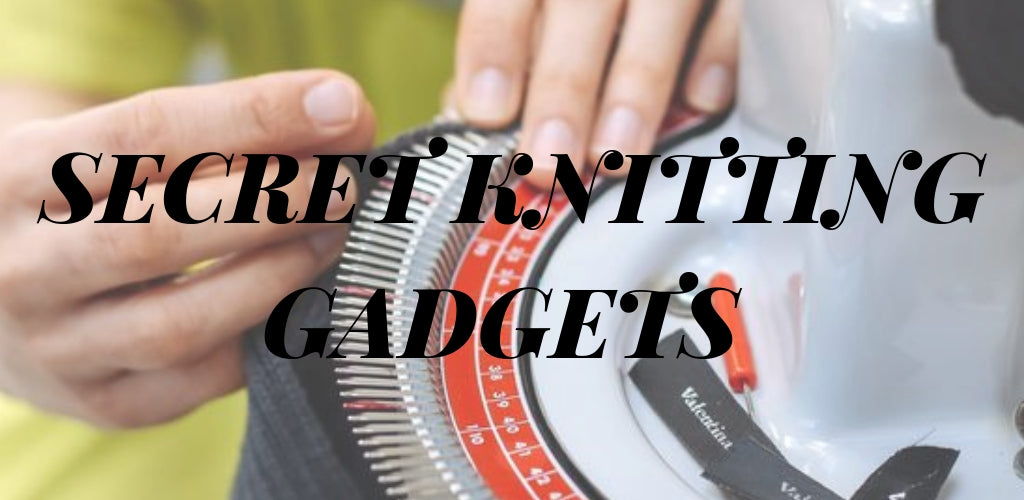 Secret Knitting Gadgets