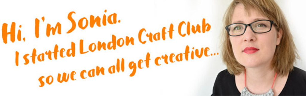 Hi I'm Sonia and I founded London Craft Club