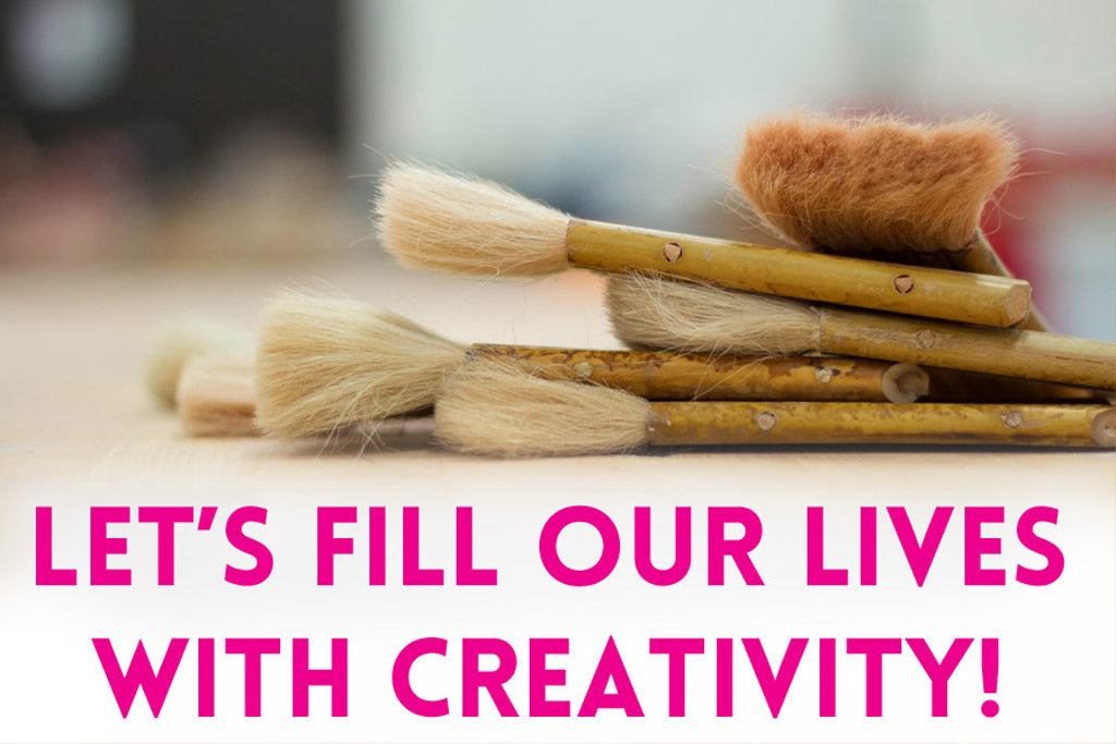 Lets fill our lives with creativity