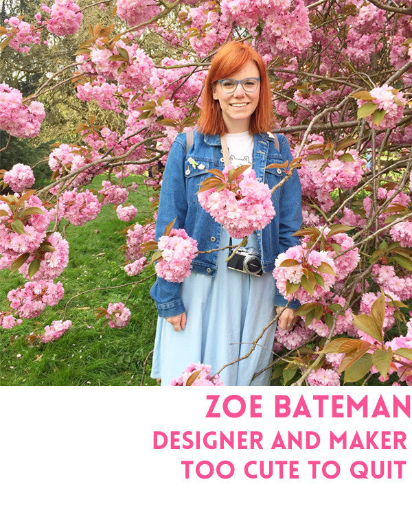 Zoe Bateman is Too Cute To Quit and a London Craft Club expert