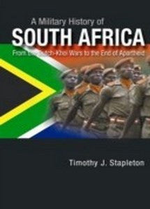 A Military History of South Africa: From the Dutch-Khoi Wars to the End of Apartheid   -   Timothy J Stapleton   ***FREE eBook, 244 pages***