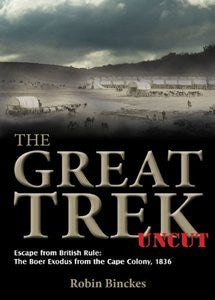 The Great Trek Uncut: Escape From British Rule: The Boer Exodus From The Cape Colony 1836   -   Robin Binckes