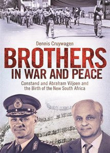 Brothers in War and Peace: Abraham and Constand Viljoen and the Birth of the New South Africa  -   Dennis Cruywagen