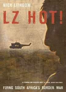 LZ Hot!: Flying South Africa's Border War   -   Nick Lithgow