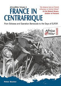 France In Centrafique: From Bokassa And Operation Barracuda To The Days Of EUFOR (Peter Baxter)