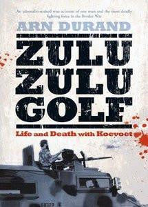 Zulu Zulu Golf: Life And Death With Koevoet   -   Arn Durand