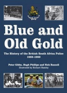 Blue And Old Gold: The History Of The British South Africa Police 1889-1980   -   Peter Gibbs, Hugh Phillips & Nick Russell