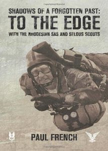 Shadows Of A Forgotten Past: To The Edge With The Rhodesian SAS And Selous Scouts   -   Paul French
