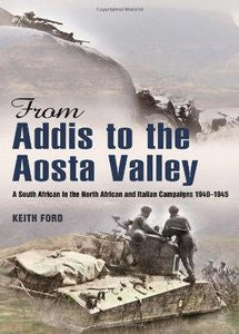 From Addis To The Aosta Valley: A South African In The North African And Italian Campaigns 1940–1945  -   Keith Ford
