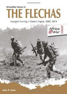 The Flechas: Insurgent Hunting In Eastern Angola, 1965-1974   -   John P Cann
