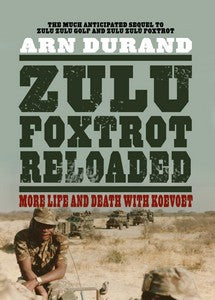 Zulu Foxtrot Reloaded: More Life and Death with Koevoet - Arn Durand