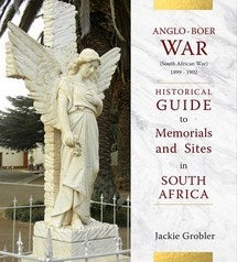 Anglo Boer War: Historical Guide to Memorials and Sites in South Africa - Jackie Grobler