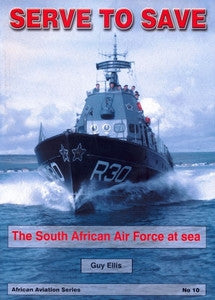 SERVE TO SAVE: The South African Air Force at Sea - Guy Ellis