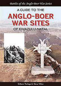 Anglo-Boer War Sites of KZN - Steve Watt & Gilbert Torlage