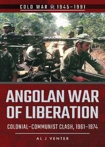 Angolan War of Liberation - Colonial-Communist Clash, 1961-1974 - Al J.Venter