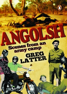 Angolsh: Scenes from an Army Camp - Greg Latter