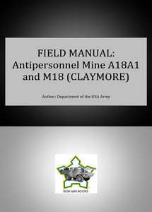 Field Manual: Antipersonnel Mine M18A1 and M18 (Claymore) ***eBook, 37 pages***
