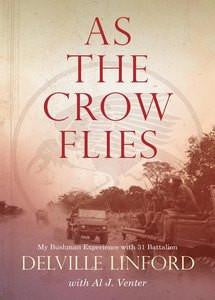 As The Crow Flies: My Bushman Experience with 31 Battalion - Delville Linford