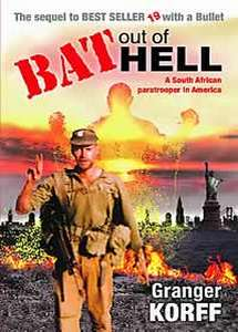 Bat Out of Hell: A South African Paratrooper In America - Granger Korff