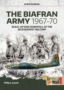 THE BIAFRAN ARMY 1967-70 - Phillip S. Jowett