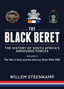 The Black Beret: The History Of South Africa's Armoured Forces Volume 2: The Italian Campaign 1943-45 and Post-War South Africa 1946-1961