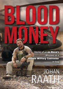 BLOOD MONEY: Stories of an ex-Recce's Missions as a Private Military Contractor in Iraq - Johan Raath (HARDCOVER & SIGNED)