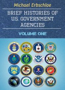 Brief Histories of U.S. Government Agencies - Volume One   ***eBook, 114 pages***