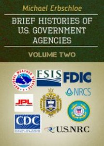 Brief Histories of U.S. Government Agencies - Volume Two  ***eBook, 120 pages***