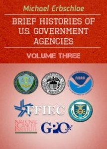 Brief Histories of U.S. Government Agencies - Volume Three  ***eBook, 104 pages***