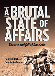 A Brutal State of Affairs: The Rise and Fall of Rhodesia - Henrik Ellert & Dennis Anderson