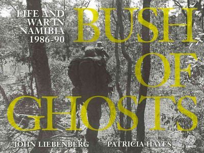 Bush Of Ghosts: Life And War In Namibia 1986-90 (John Liebenberg & Patricia Hayes)