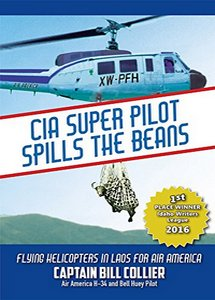 CIA SUPER PILOT SPILLS THE BEANS: Flying Helicopters in Laos for AIR AMERICA (eBook)