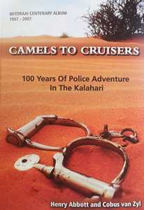 Camels to Cruisers: 100 Years of Police Adventure in the Kalahari - Henry Abbott & Cobus van Zyl