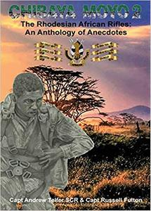 Chibaya Moyo 2: The Rhodesian African Rifles: An Anthology of Anecdotes