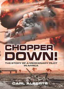 CHOPPER DOWN! The Story Of A Mercenary Pilot In Africa - Carl Alberts