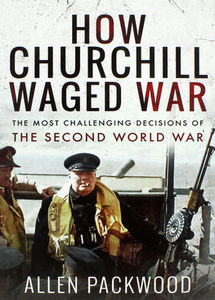 How Churchill Waged War - Allen Packwood