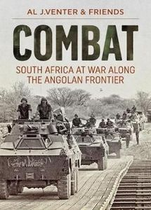 Combat: South Africa at War Along the Angolan Frontier (Hardcover) - Al J. Venter