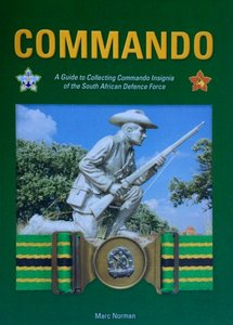 Commando: A Guide To Collecting Commando Insignia of the SADF - Marc Norman