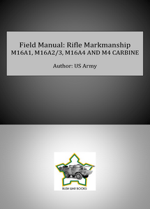 Field Manual: Rifle Markmanship: M16A1, M16A2/3, M16A4 & M4 CARBINE (eBook)